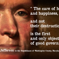 """The care of human life and happiness, and not their destruction, is the first and only object of good government."""